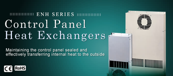 ENH SERIES/Control Panel Heat Exchanger  Maintaining the control panel sealed and effectively transferring internal heat to the outside.
